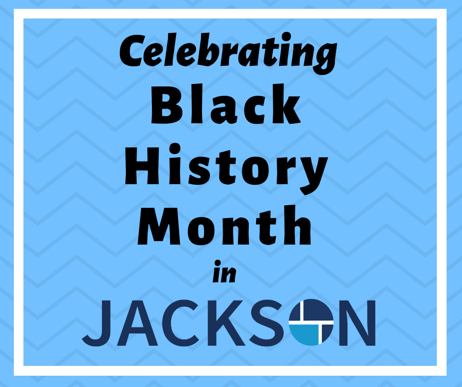 Image that says Celebrating Black History Month. It also includes a City of Jackson logo
